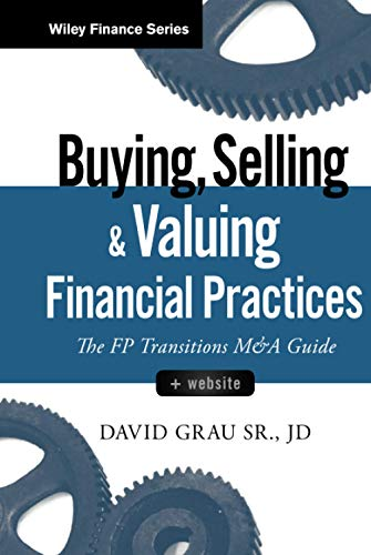 9781119207375: Buying, Selling, and Valuing Financial Practices, + Website: The FP Transitions M&A Guide (Wiley Finance)