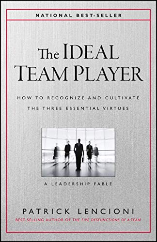 The Ideal Team Player: How to Recognize and Cultivate The Three Essential Virtues: Lencioni, ...