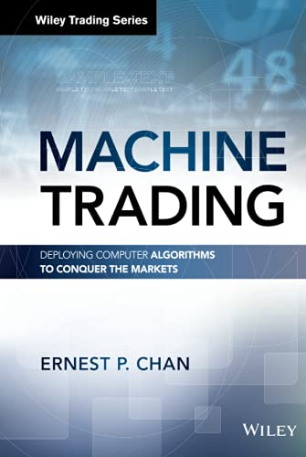 9781119219606: Machine Trading: Deploying Computer Algorithms to Conquer the Markets (Wiley Trading)
