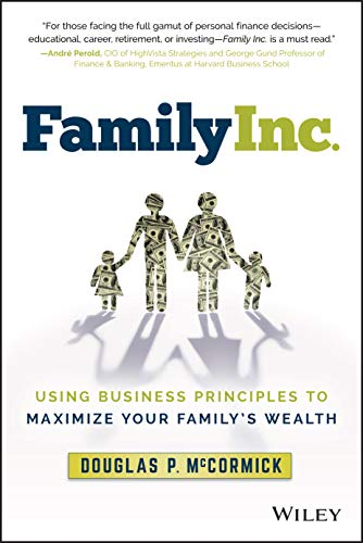 9781119219736: Family Inc.: Using Business Principles to Maximize Your Family's Wealth (Wiley Finance)