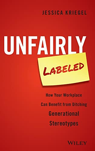 9781119220602: Unfairly Labeled: How Your Workplace Can Benefit From Ditching Generational Stereotypes
