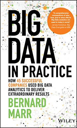 9781119231387: Big Data in Practice: How 45 Successful Companies Used Big Data Analytics to Deliver Extraordinary Results