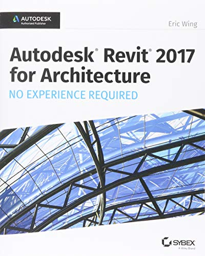 9781119243304: Autodesk Revit 2017 for Architecture: No Experience Required