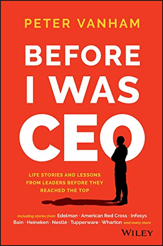 Before I Was CEO: Life Stories and Lessons from Leaders Before They Reached the Top: Peter Vanham
