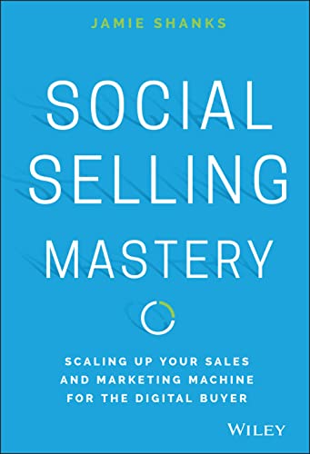 9781119280736: Social Selling Mastery: Scaling Up Your Sales and Marketing Machine for the Digital Buyer