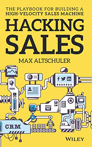 9781119281641: Hacking Sales: The Ultimate Playbook and Tool Guide to Building a High-Velocity Sales Machine