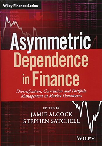 9781119289012: Asymmetric Dependence in Finance: Diversification, Correlation and Portfolio Management in Market Downturns (Wiley Finance)