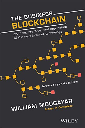 9781119300311: The Business Blockchain: Promise, Practice, and Application of the Next Internet Technology