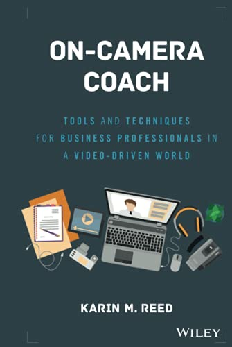 On-Camera Coach: Tools and Techniques for Business Professionals in a Video-Driven World 9781119316039 The invaluable handbook for acing your on-camera appearance On-Camera Coach is your personal coach for becoming great on camera. From Sk