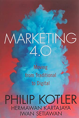 Marketing 4.0: Moving From Traditional to Digital: Philip Kotler, Hermawan