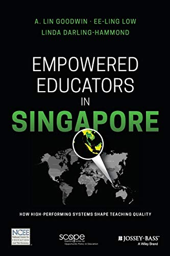 Empowered Educators in Singapore: How High-Performing Systems: Lin A. Goodwin,
