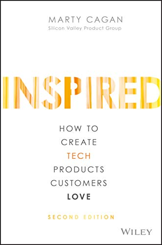 9781119387503: INSPIRED: How to Create Tech Products Customers Love (Silicon Valley Product Group)