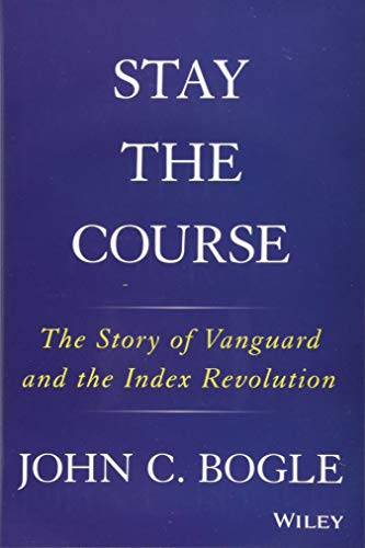 9781119404309: Stay the Course: The Story of Vanguard and the Index Revolution