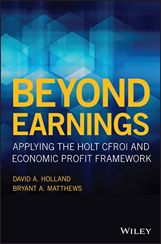 Beyond Earnings: Applying the HOLT CFROI and Economic Profit Framework: David Holland
