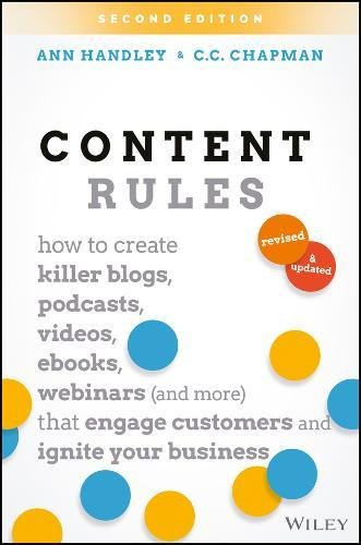 9781119447443: Content Rules: How to Create Killer Blogs, Podcasts, Videos, Ebooks, Webinars (and More) That Engage Customers and Ignite Your Business