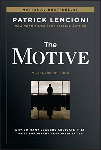 9781119600459: The Motive: Why So Many Leaders Abdicate Their Most Important Responsibilities