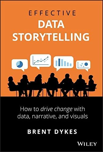 9781119615712: Effective Data Storytelling: How to Drive Change With Data, Narrative and Visuals