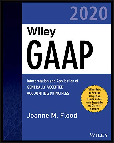 Download Wiley GAAP 2020: Interpretation and Application of Generally Accepted Accounting Principles (Wiley Regulatory Reporting)