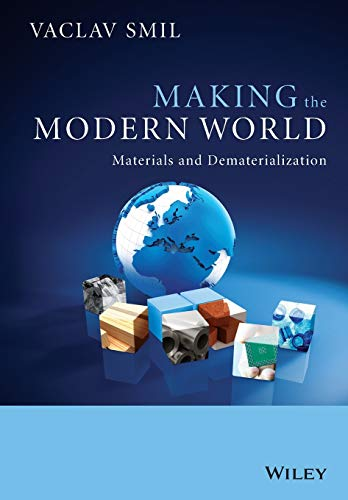 Making the Modern World: Materials and Dematerialization: Vaclav Smil