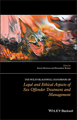 9781119945550: The Wiley-Blackwell Handbook of Legal and Ethical Aspects of Sex Offender Treatment and Management