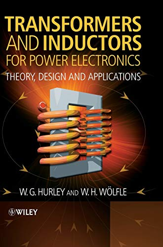 Transformers and Inductors for Power Electronics: Theory,: W.G. Hurley, W.H.