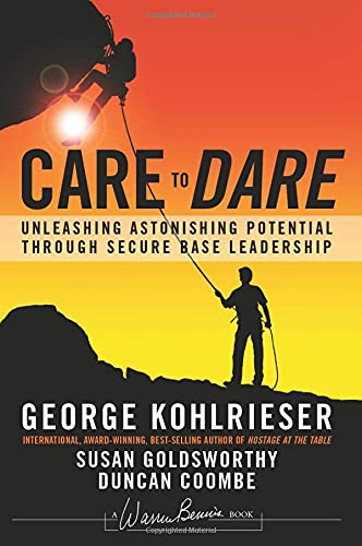 9781119961574: Care to Dare: Unleashing Astonishing Potential Through Secure Base Leadership (J-B Warren Bennis Series)