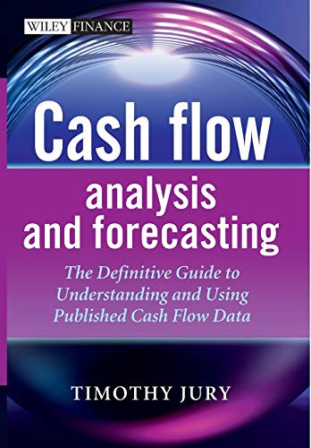 Cash Flow Analysis and Forecasting: The Definitive: Jury, Timothy