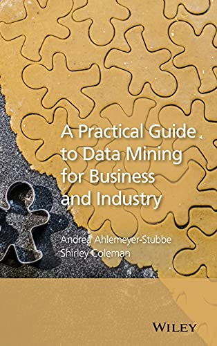 A Practical Guide to Data Mining for Business and Industry: Ahlemeyer-Stubbe, Andrea; Coleman, ...