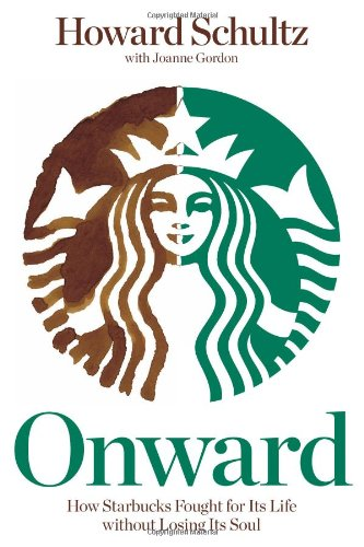 9781119977230: Onward: How Starbucks Fought for Its Life without Losing Its Soul