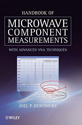 Handbook of Microwave Component Measurements: with Advanced: Joel P. Dunsmore