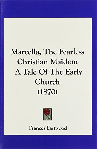 Marcella, The Fearless Christian Maiden: A Tale