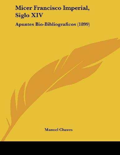 9781120005854: Micer Francisco Imperial, Siglo XIV: Apuntes Bio-Bibliograficos (1899)