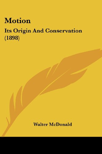 9781120008541: Motion: Its Origin and Conservation (1898)