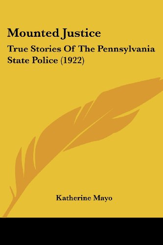 9781120008589: Mounted Justice: True Stories Of The Pennsylvania State Police (1922)
