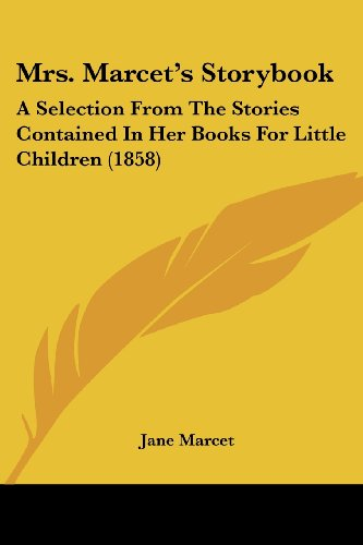 9781120008831: Mrs. Marcet's Storybook: A Selection From The Stories Contained In Her Books For Little Children (1858)