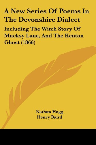 9781120011312: A New Series of Poems in the Devonshire Dialect: Including the Witch Story of Mucksy Lane, and the Kenton Ghost (1866)