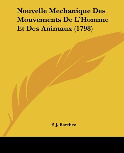 9781120013354: Nouvelle Mechanique Des Mouvements De L'Homme Et Des Animaux (1798) (French Edition)
