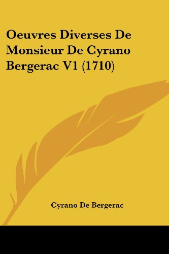 Oeuvres Diverses De Monsieur De Cyrano Bergerac V1 (1710) (French Edition) (9781120014221) by Cyrano De Bergerac