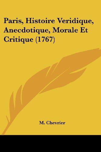9781120016591: Paris, Histoire Veridique, Anecdotique, Morale Et Critique (1767) (French Edition)