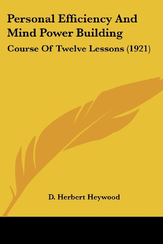 9781120017901: Personal Efficiency And Mind Power Building: Course Of Twelve Lessons (1921)