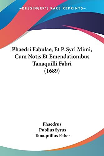 9781120018526: Phaedri Fabulae, Et P. Syri Mimi, Cum Notis Et Emendationibus Tanaquilli Fabri (1689)