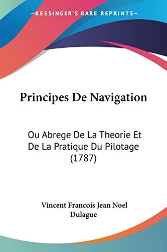 9781120020475: Principes De Navigation: Ou Abrege De La Theorie Et De La Pratique Du Pilotage (1787) (French Edition)