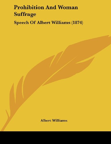 9781120021441: Prohibition and Woman Suffrage: Speech of Albert Williams (1874)