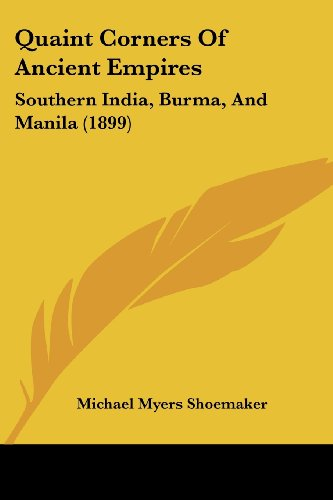 9781120022134: Quaint Corners Of Ancient Empires: Southern India, Burma, And Manila (1899)