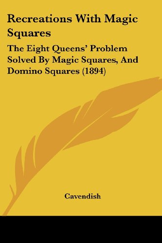 9781120023216: Recreations With Magic Squares: The Eight Queens' Problem Solved By Magic Squares, And Domino Squares (1894)