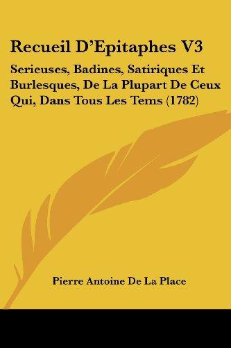 Recueil D`Epitaphes V3: Serieuses, Badines, Satiriques Et