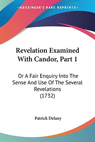 Revelation Examined With Candor, Part 1: Or A Fair Enquiry Into The Sense And Use Of The Several ...