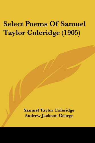 Select Poems Of Samuel Taylor Coleridge (1905) (9781120026712) by Samuel Taylor Coleridge