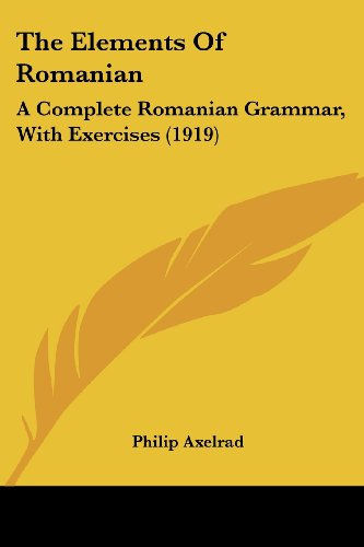 9781120031297: The Elements Of Romanian: A Complete Romanian Grammar, With Exercises (1919)