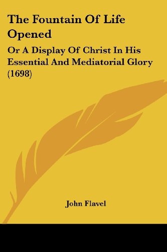 9781120031679: The Fountain Of Life Opened: Or A Display Of Christ In His Essential And Mediatorial Glory (1698)